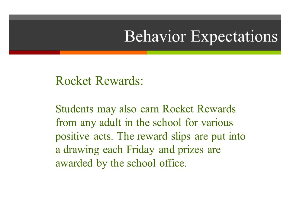 Behavior Expectations Rocket Rewards: Students may also earn Rocket Rewards from any adult in the school for various positive acts.