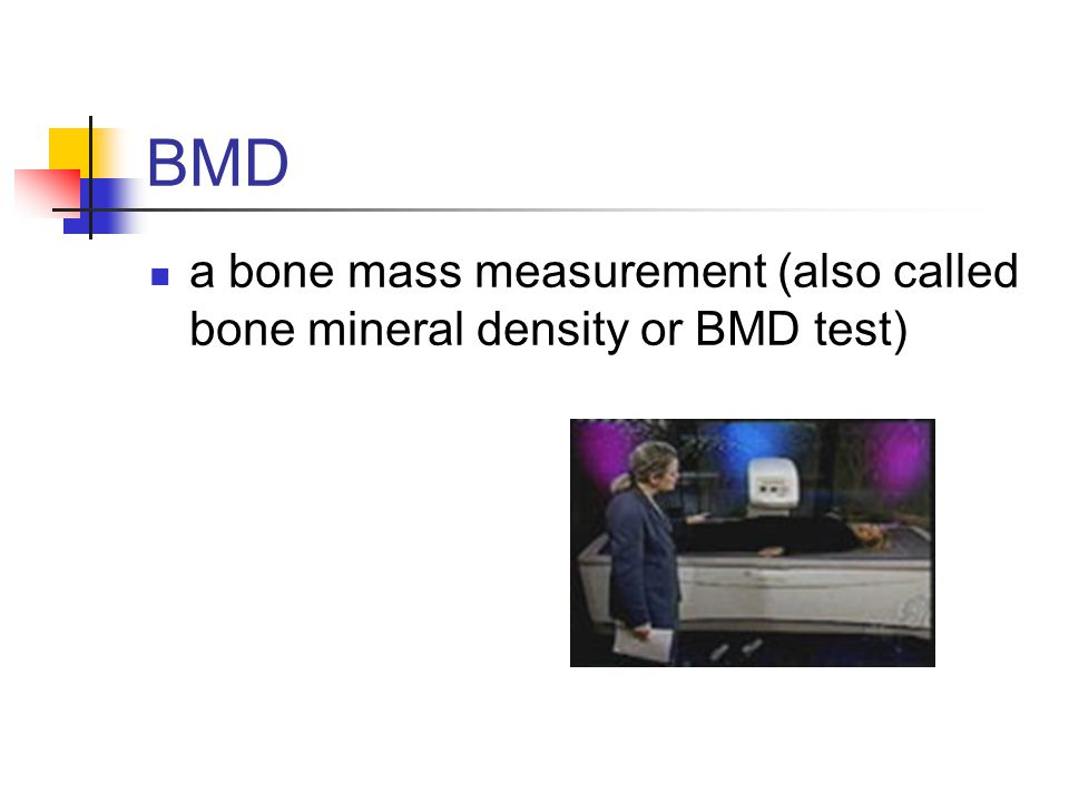 BMD a bone mass measurement (also called bone mineral density or BMD test)