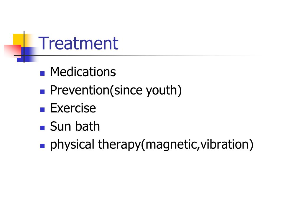 Treatment Medications Prevention(since youth) Exercise Sun bath physical therapy(magnetic,vibration)