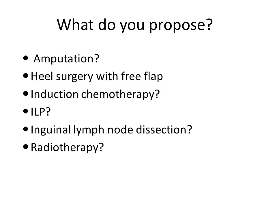 Amputation. Heel surgery with free flap Induction chemotherapy.