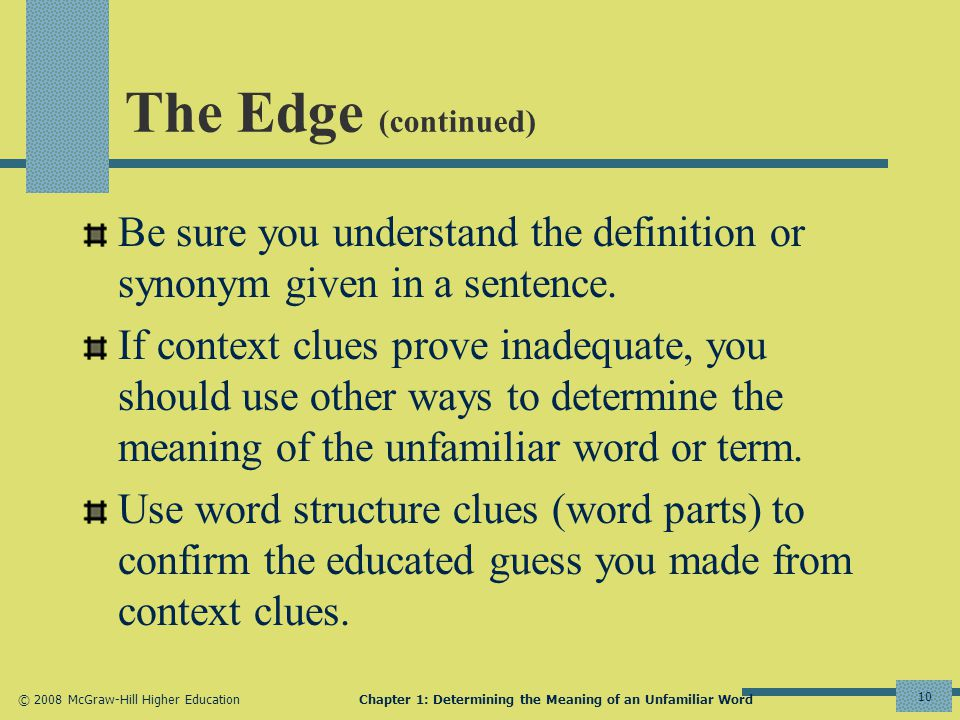 © 2008 McGraw-Hill Higher EducationChapter 1: Determining the Meaning of an Unfamiliar Word 10 The Edge (continued) Be sure you understand the definition or synonym given in a sentence.