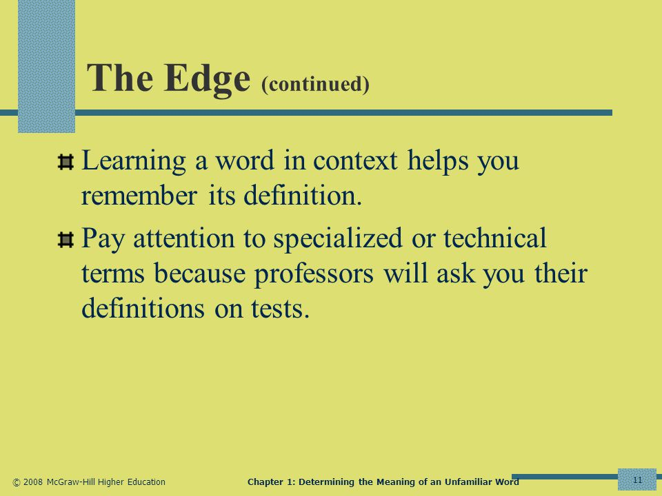 © 2008 McGraw-Hill Higher EducationChapter 1: Determining the Meaning of an Unfamiliar Word 11 The Edge (continued) Learning a word in context helps you remember its definition.