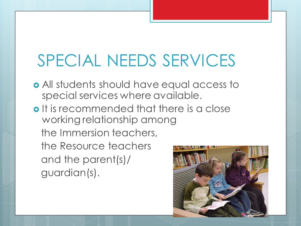 SPECIAL NEEDS SERVICES  All students should have equal access to special services where available.
