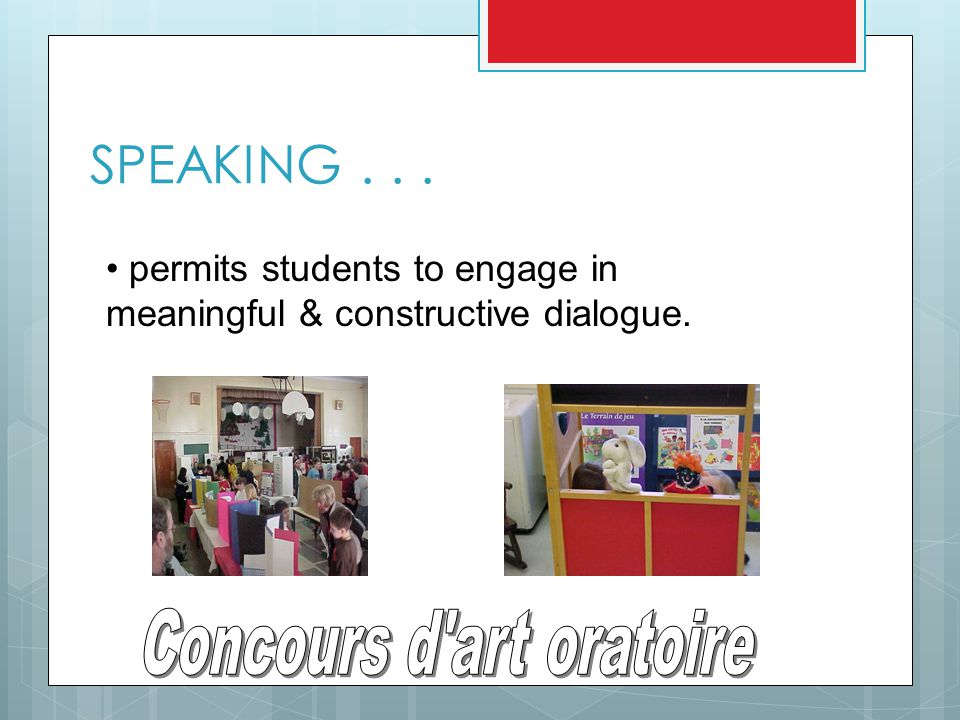 SPEAKING... permits students to engage in meaningful & constructive dialogue.