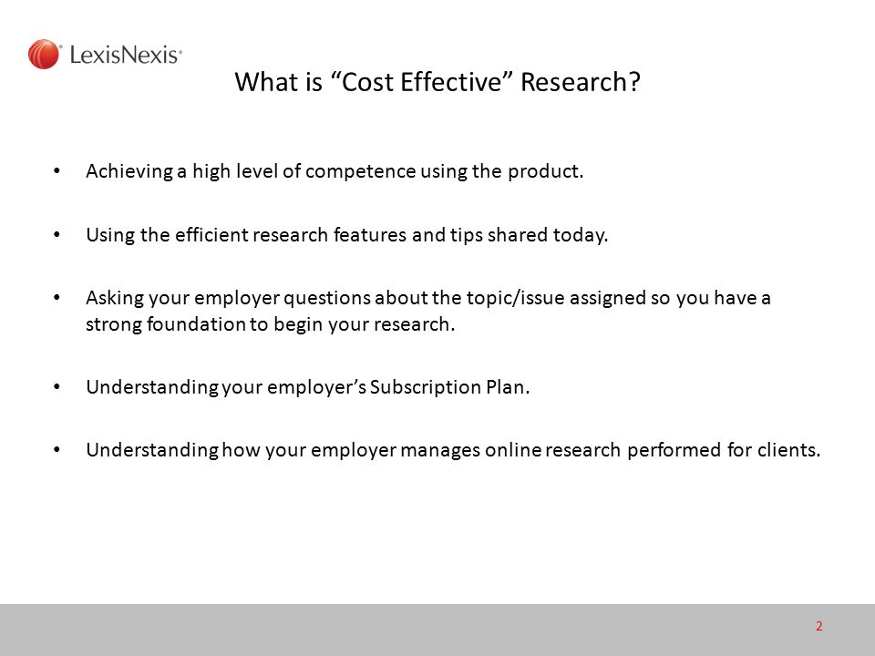 What is Cost Effective Research. Achieving a high level of competence using the product.