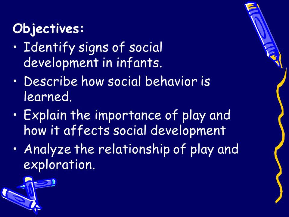 Objectives: Identify signs of social development in infants.