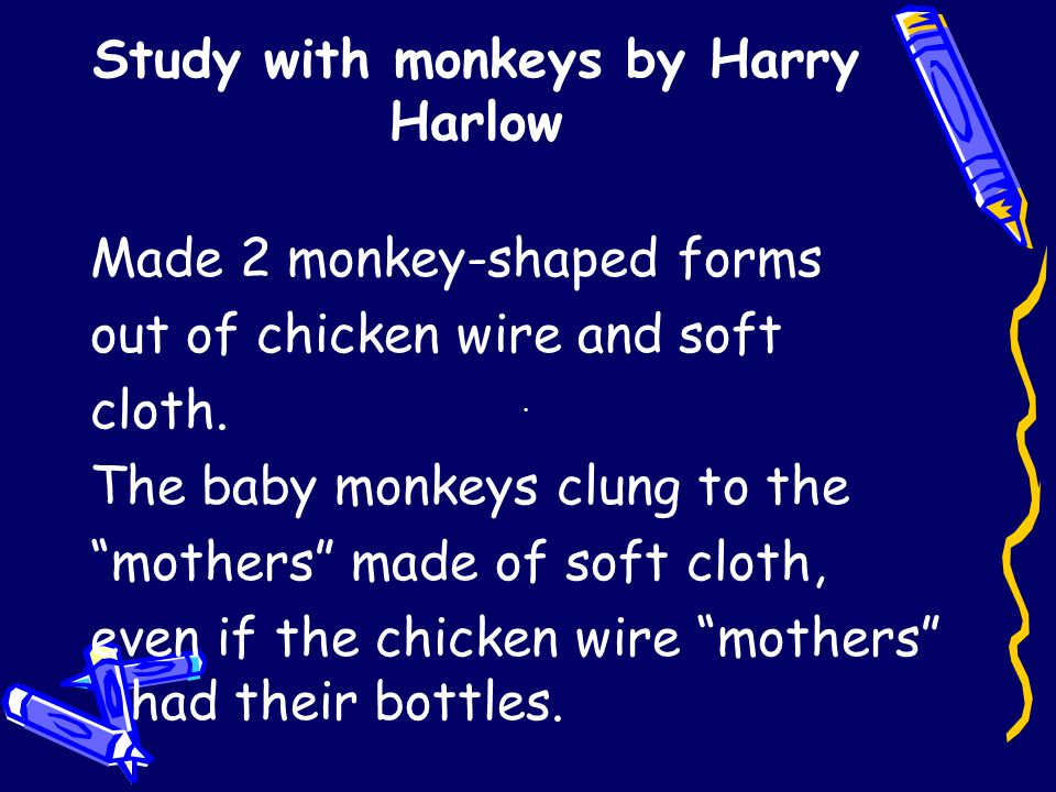 Study with monkeys by Harry Harlow Made 2 monkey-shaped forms out of chicken wire and soft cloth.