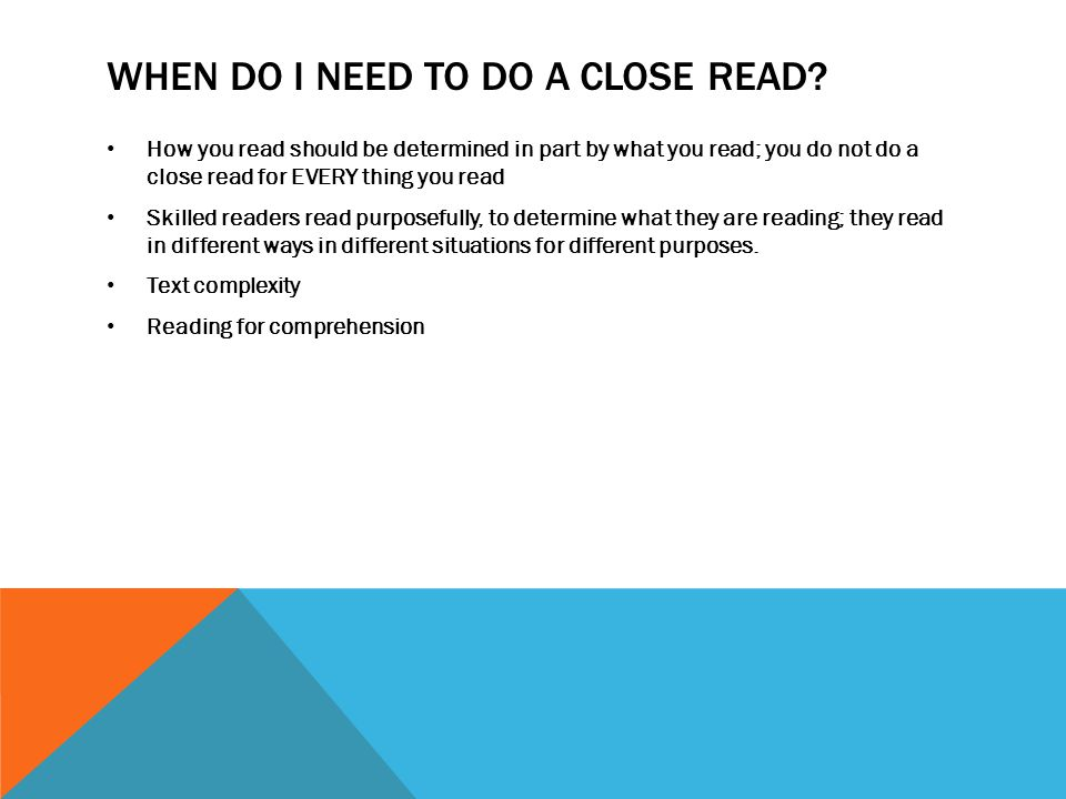 WHEN DO I NEED TO DO A CLOSE READ.