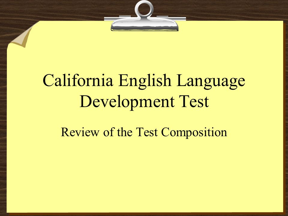 California English Language Development Test Review of the Test Composition