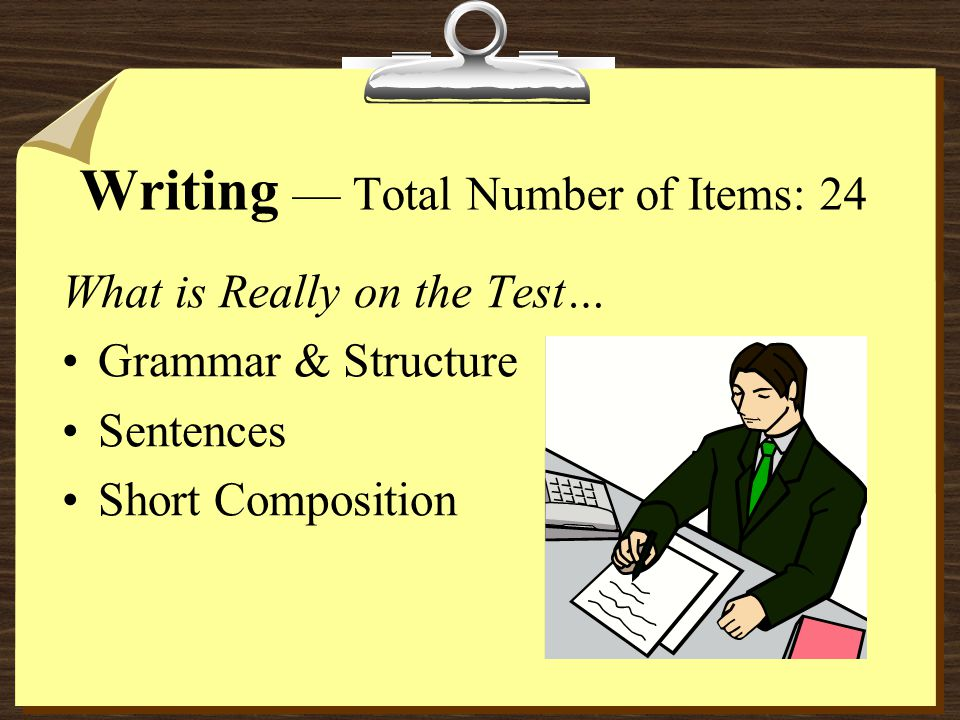What is Really on the Test… Grammar & Structure Sentences Short Composition Writing — Total Number of Items: 24