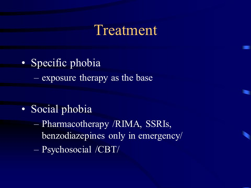 Treatment Specific phobia –exposure therapy as the base Social phobia –Pharmacotherapy /RIMA, SSRIs, benzodiazepines only in emergency/ –Psychosocial /CBT/