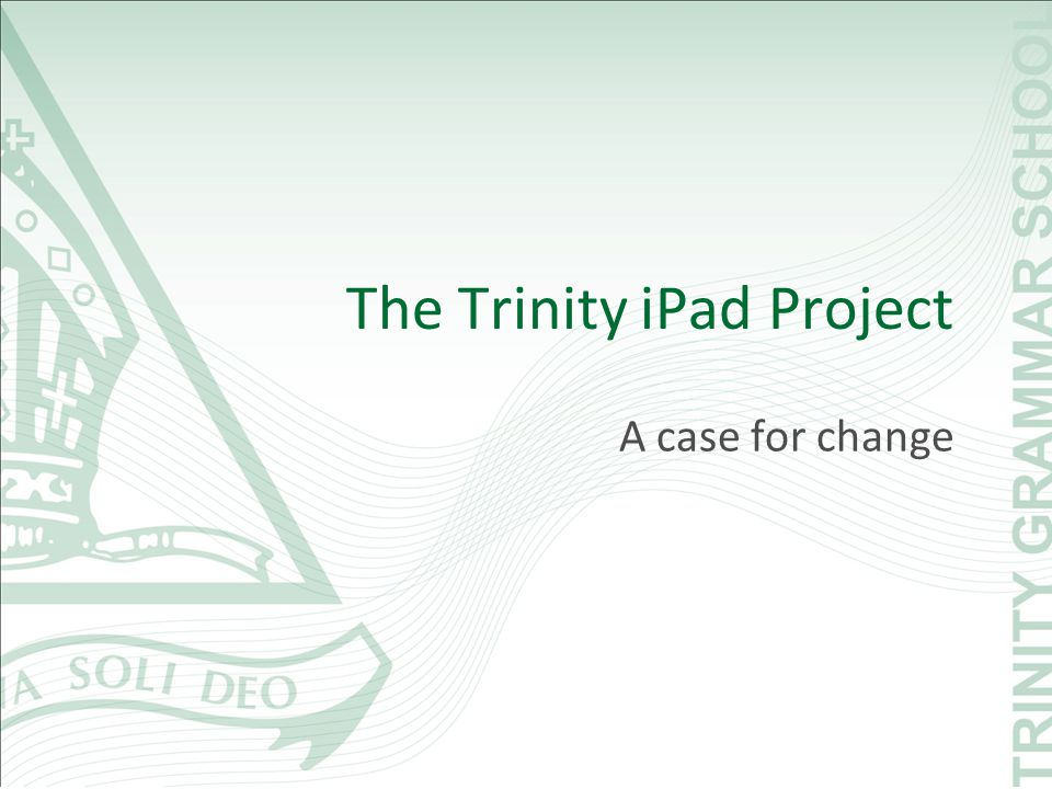 The Trinity iPad Project A case for change