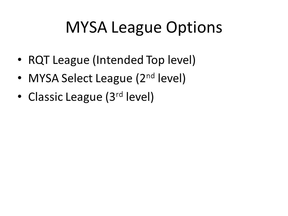 MYSA League Options RQT League (Intended Top level) MYSA Select League (2 nd level) Classic League (3 rd level)