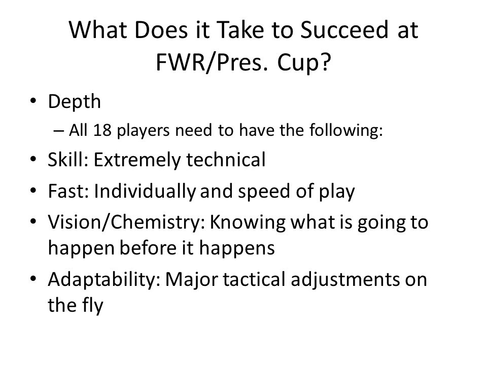 What Does it Take to Succeed at FWR/Pres. Cup.