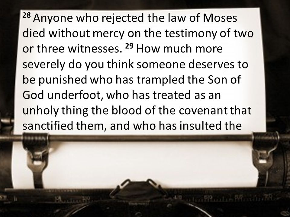 28 Anyone who rejected the law of Moses died without mercy on the testimony of two or three witnesses.