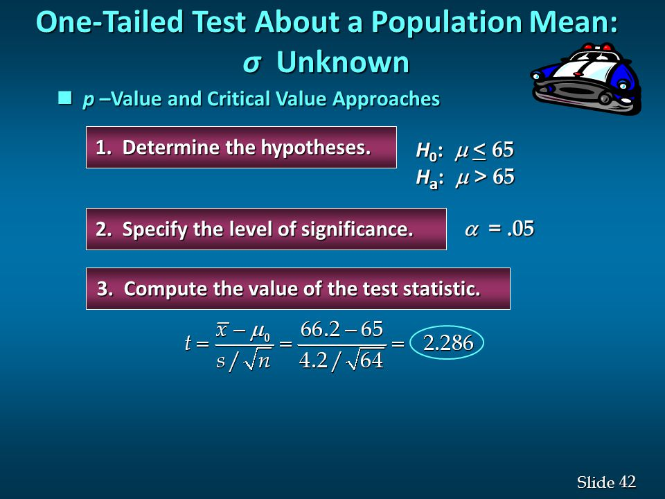 42 Slide One-Tailed Test About a Population Mean: σ Unknown 1.