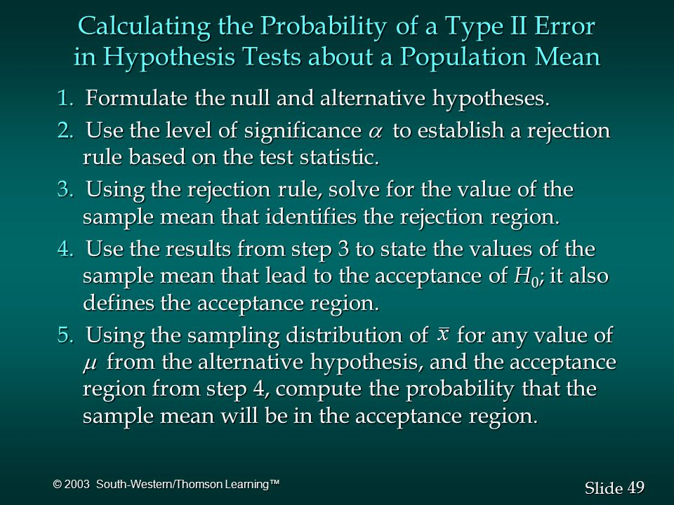 49 Slide © 2003 South-Western/Thomson Learning™ Calculating the Probability of a Type II Error in Hypothesis Tests about a Population Mean 1.