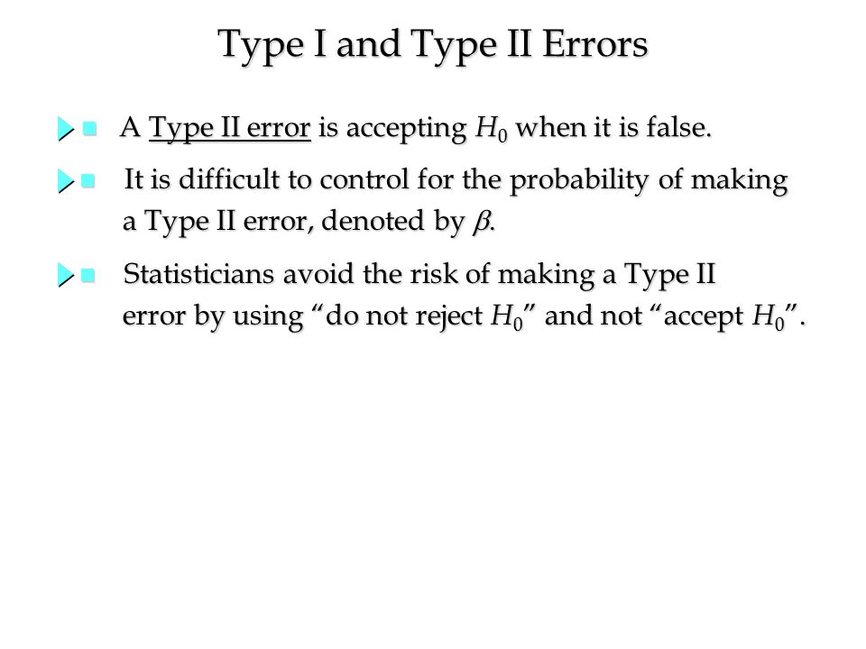 Type I and Type II Errors n A Type II error is accepting H 0 when it is false.