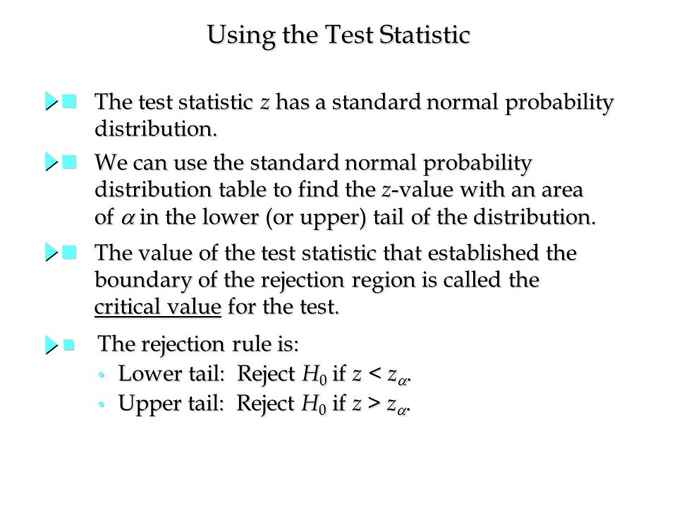 Using the Test Statistic The test statistic z has a standard normal probability The test statistic z has a standard normal probability distribution.