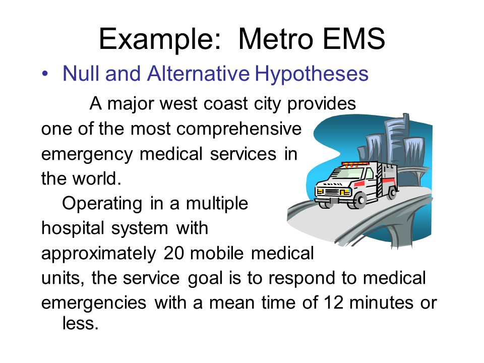 Null and Alternative Hypotheses A major west coast city provides one of the most comprehensive emergency medical services in the world.