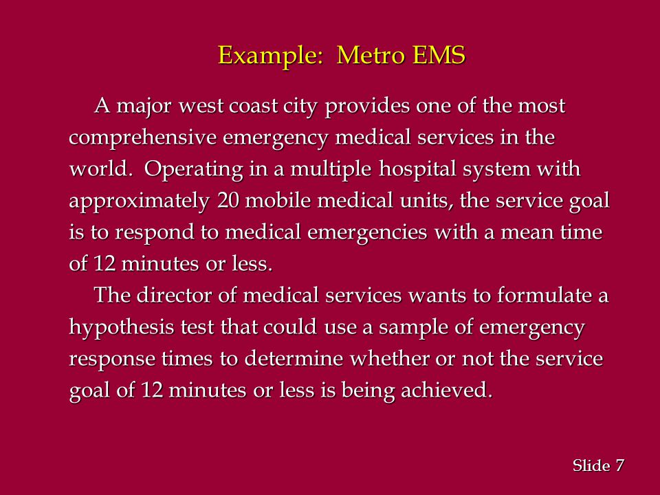 7 7 Slide Example: Metro EMS A major west coast city provides one of the most comprehensive emergency medical services in the world.