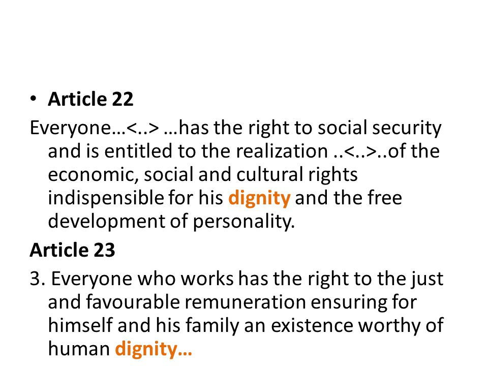 Article 22 Everyone… …has the right to social security and is entitled to the realization....of the economic, social and cultural rights indispensible for his dignity and the free development of personality.