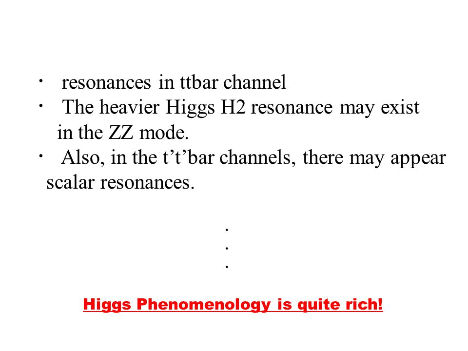 ・ resonances in ttbar channel ・ The heavier Higgs H2 resonance may exist in the ZZ mode.