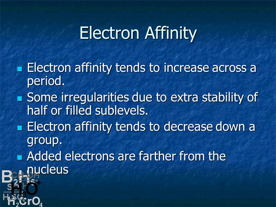 Electron Affinity Electron affinity tends to increase across a period.