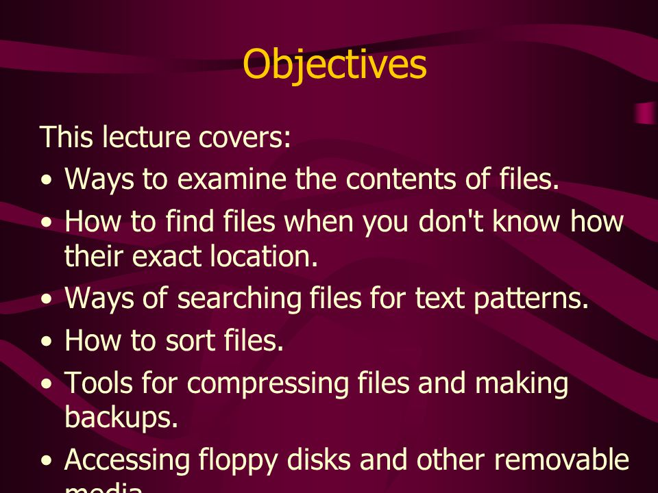 Objectives This lecture covers: Ways to examine the contents of files.