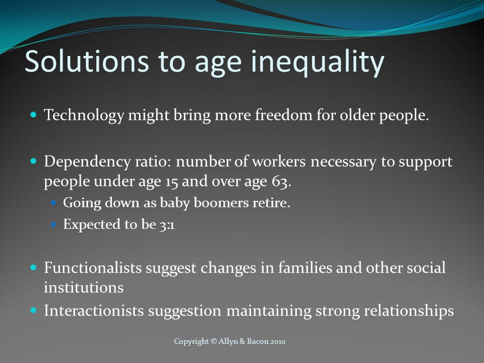 Copyright © Allyn & Bacon 2010 Solutions to age inequality Technology might bring more freedom for older people.