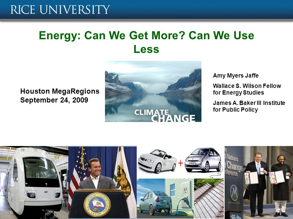 Energy: Can We Get More. Can We Use Less Amy Myers Jaffe Wallace S.