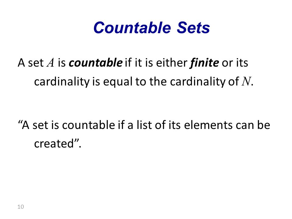 A set A is countable if it is either finite or its cardinality is equal to the cardinality of N.