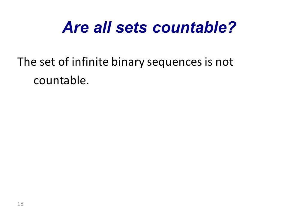 The set of infinite binary sequences is not countable. Are all sets countable 18
