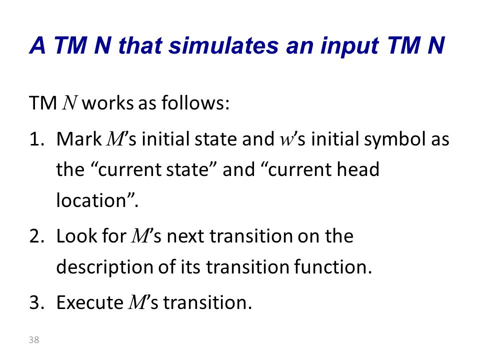 TM N works as follows: 1.Mark M 's initial state and w 's initial symbol as the current state and current head location .