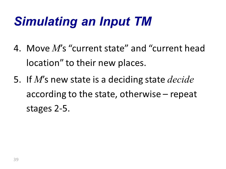 4.Move M 's current state and current head location to their new places.