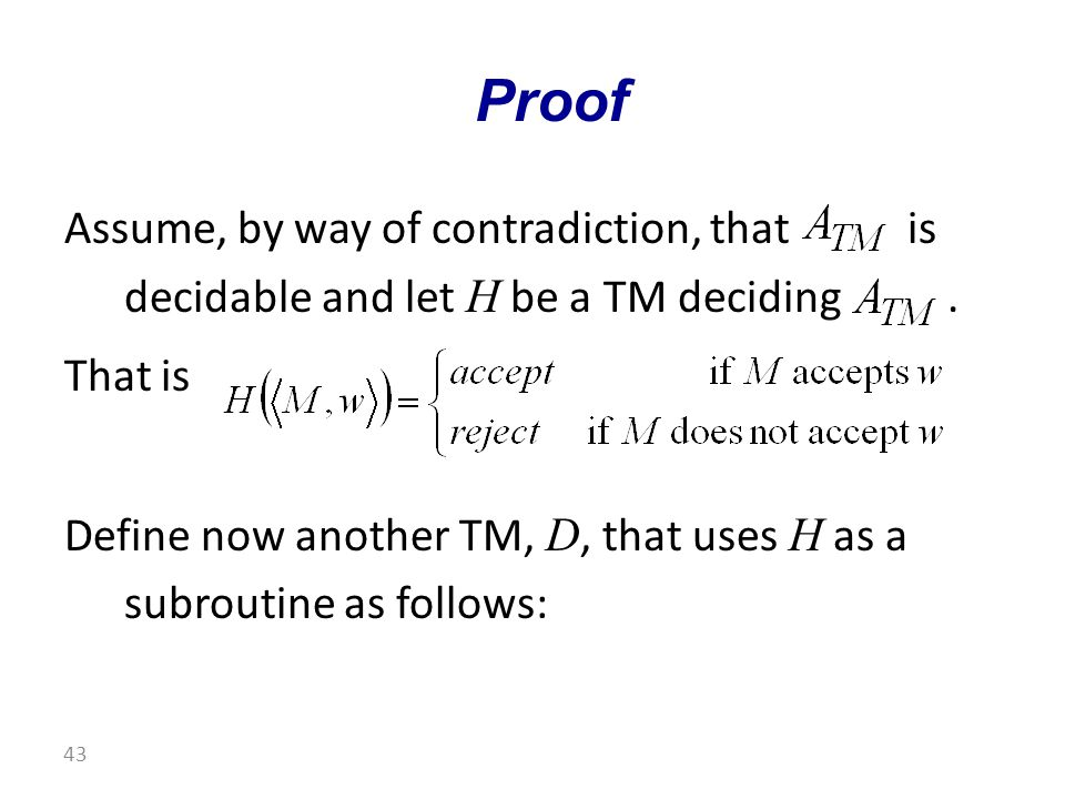 Assume, by way of contradiction, that is decidable and let H be a TM deciding.