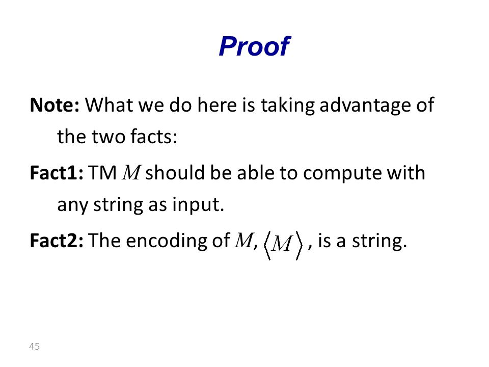 Note: What we do here is taking advantage of the two facts: Fact1: TM M should be able to compute with any string as input.