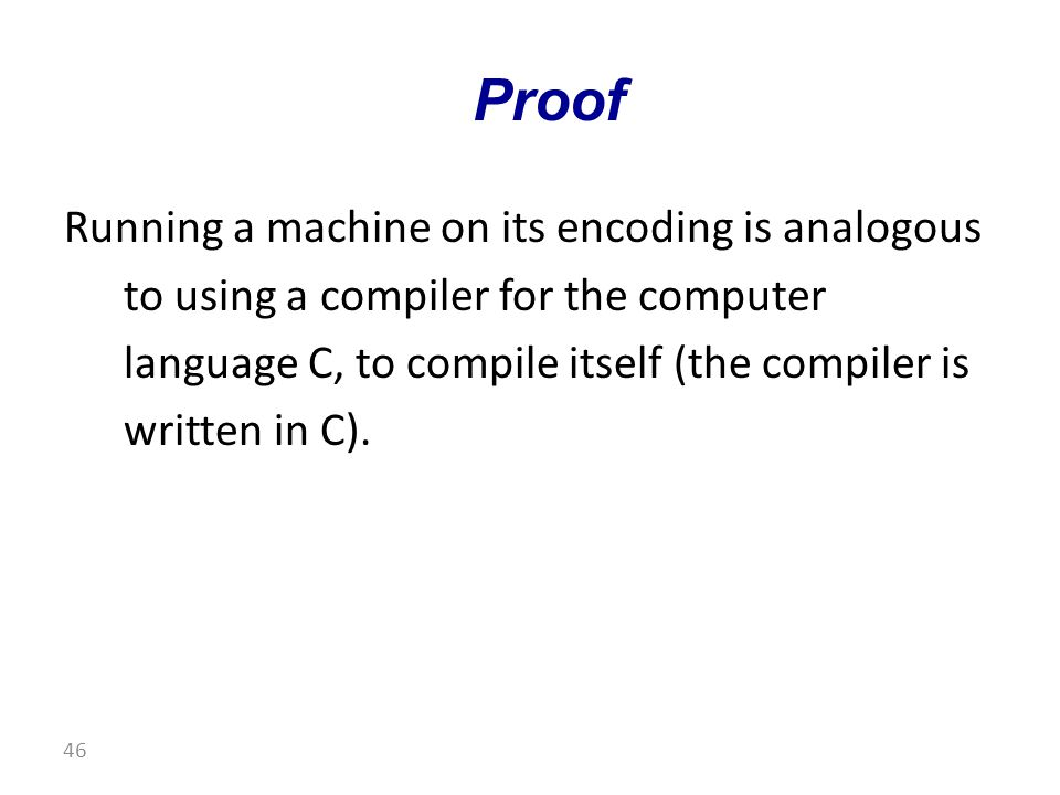 Running a machine on its encoding is analogous to using a compiler for the computer language C, to compile itself (the compiler is written in C).