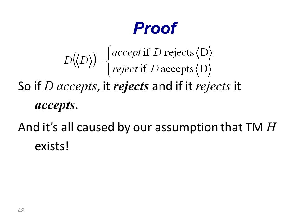 So if D accepts, it rejects and if it rejects it accepts.