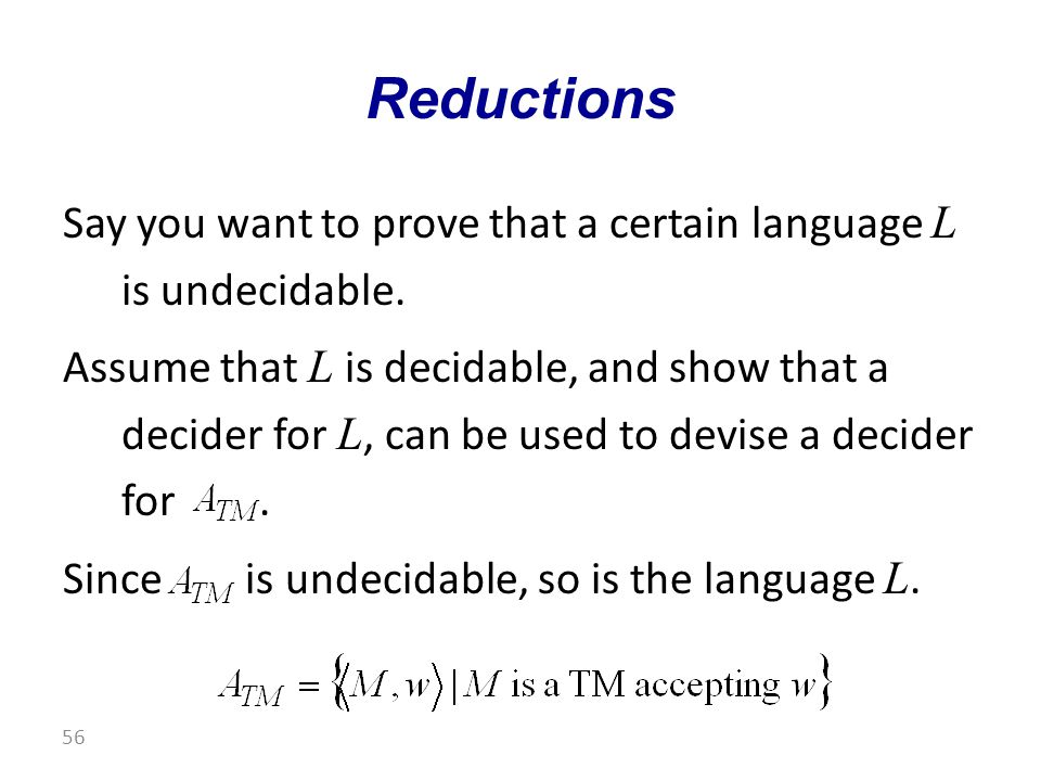Say you want to prove that a certain language L is undecidable.