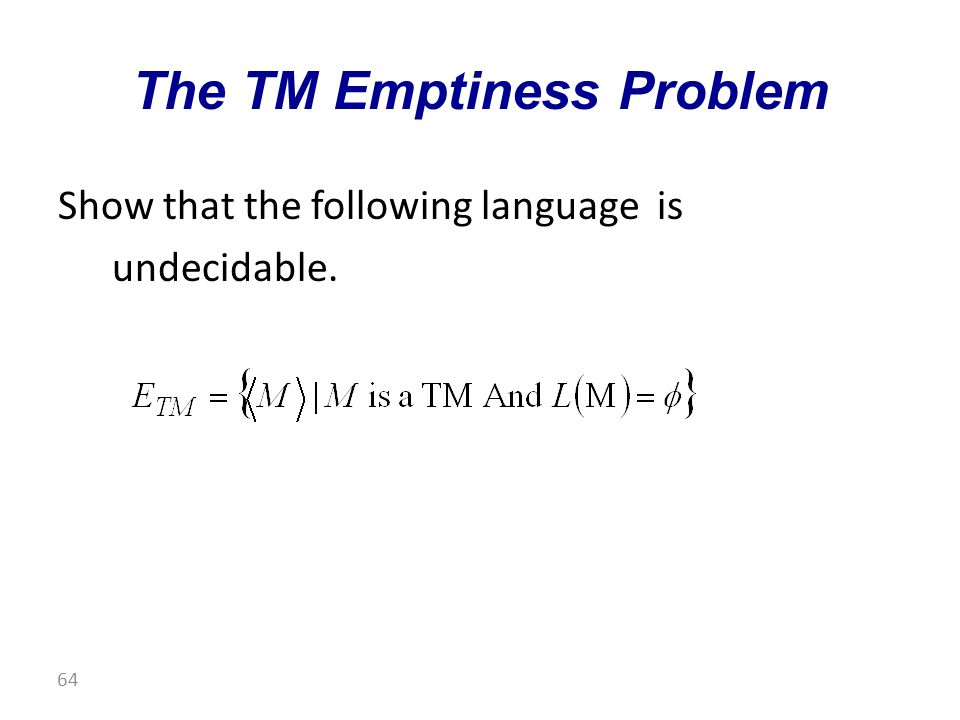 Show that the following language is undecidable. The TM Emptiness Problem 64