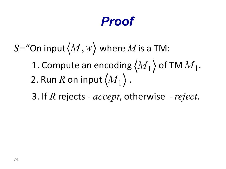 S= On input where M is a TM: 1. Compute an encoding of TM.