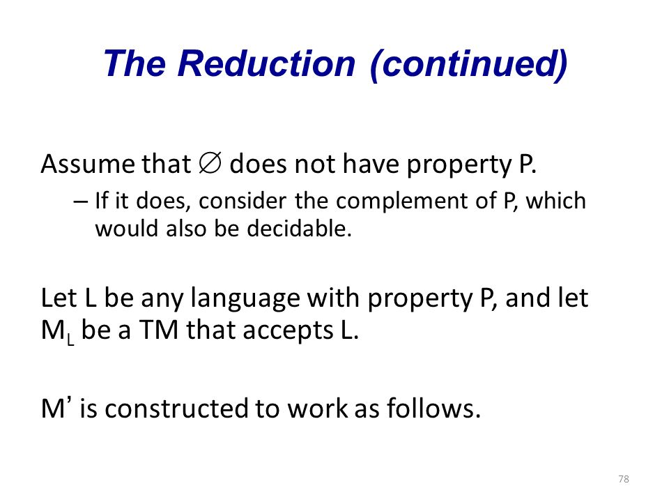 78 The Reduction (continued) Assume that  does not have property P.