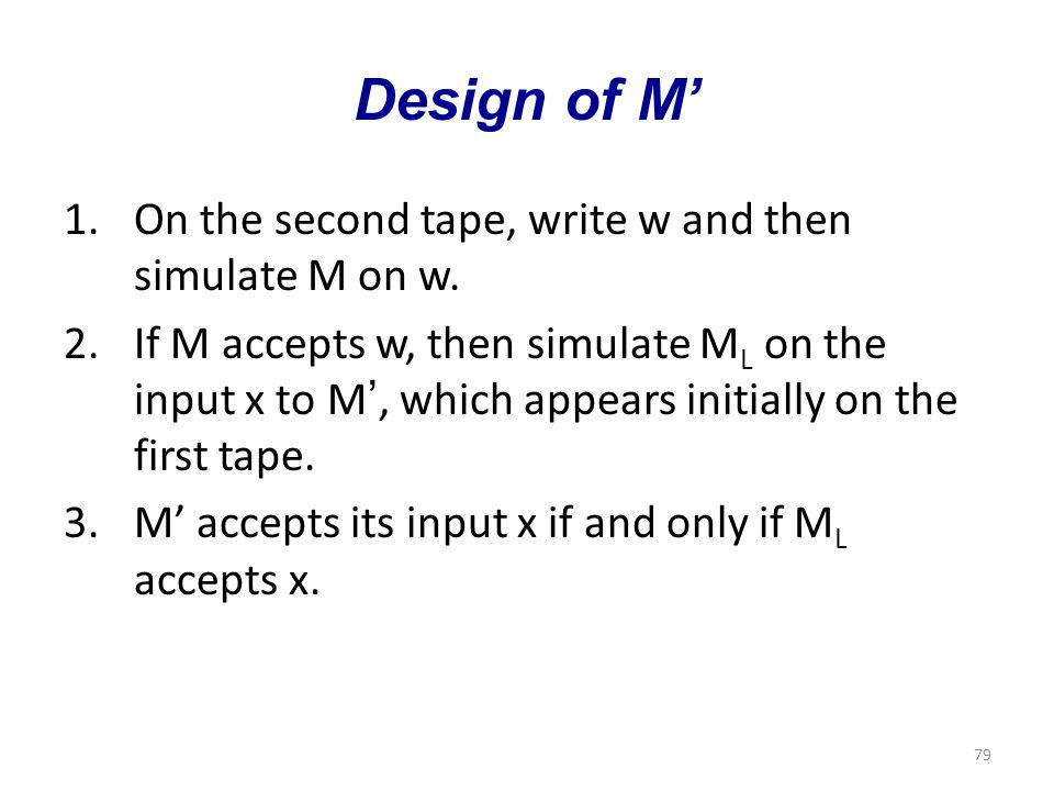 79 Design of M' 1.On the second tape, write w and then simulate M on w.