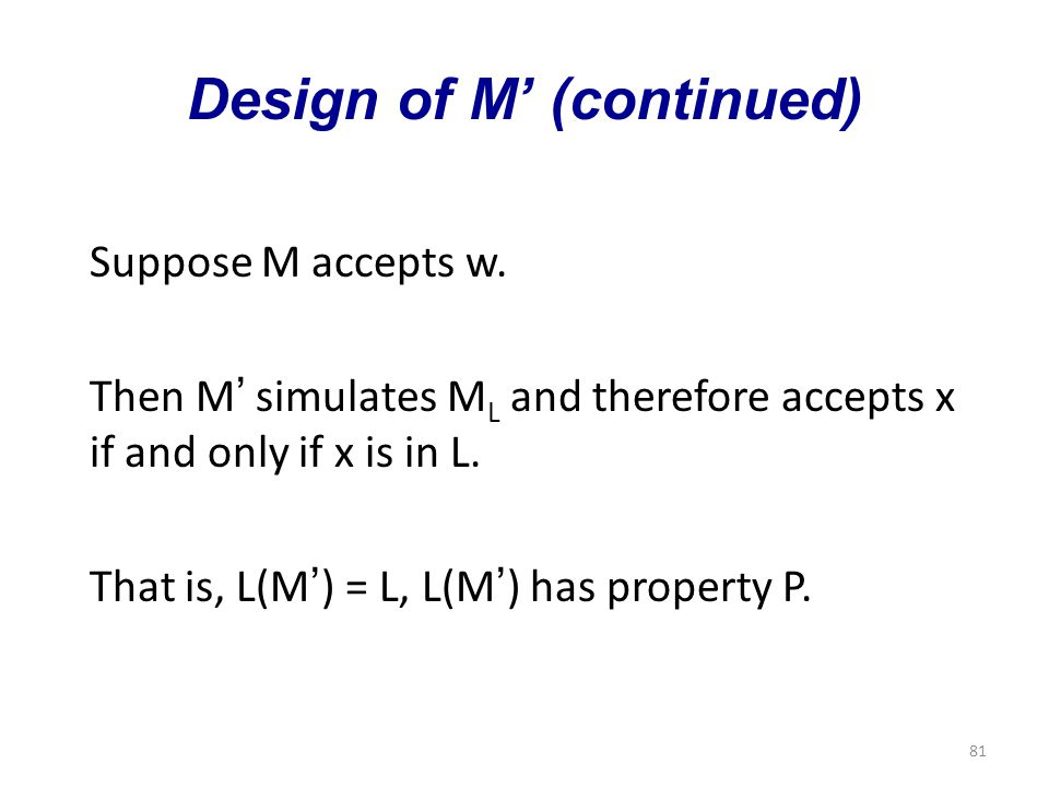 81 Design of M' (continued) Suppose M accepts w.