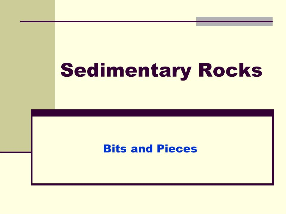 Sedimentary Rocks Bits and Pieces