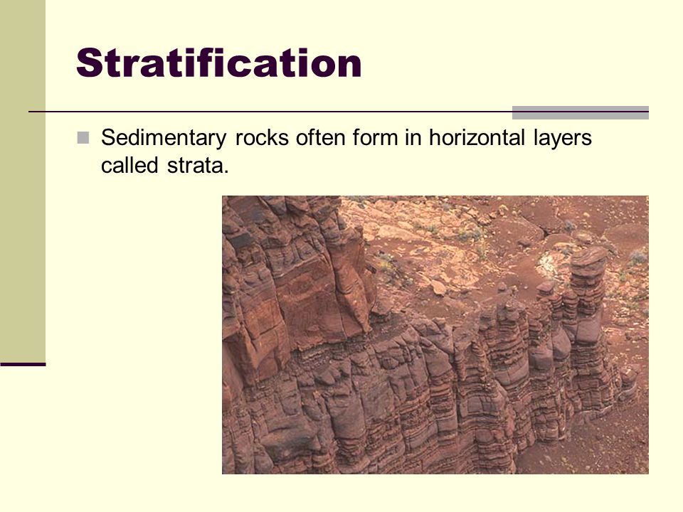 Stratification Sedimentary rocks often form in horizontal layers called strata.