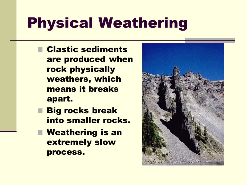Physical Weathering Clastic sediments are produced when rock physically weathers, which means it breaks apart.