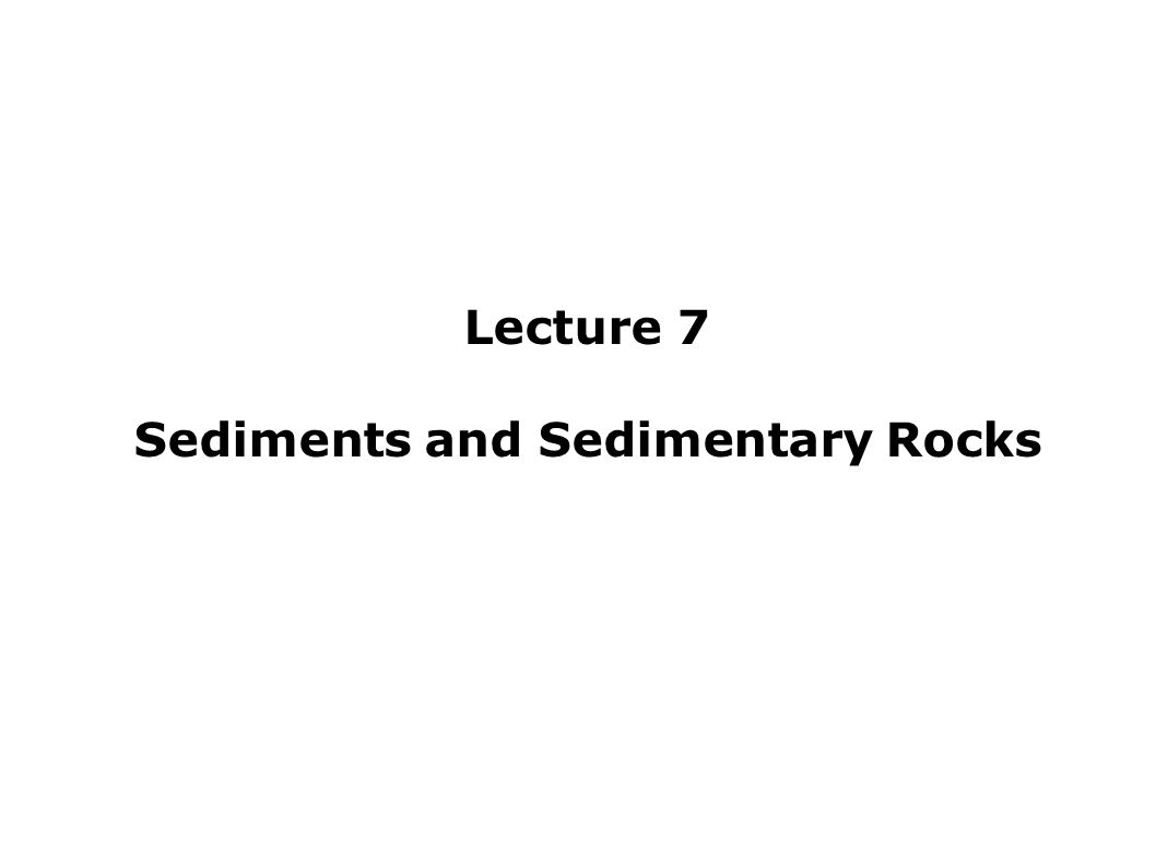 Lecture 7 Sediments and Sedimentary Rocks
