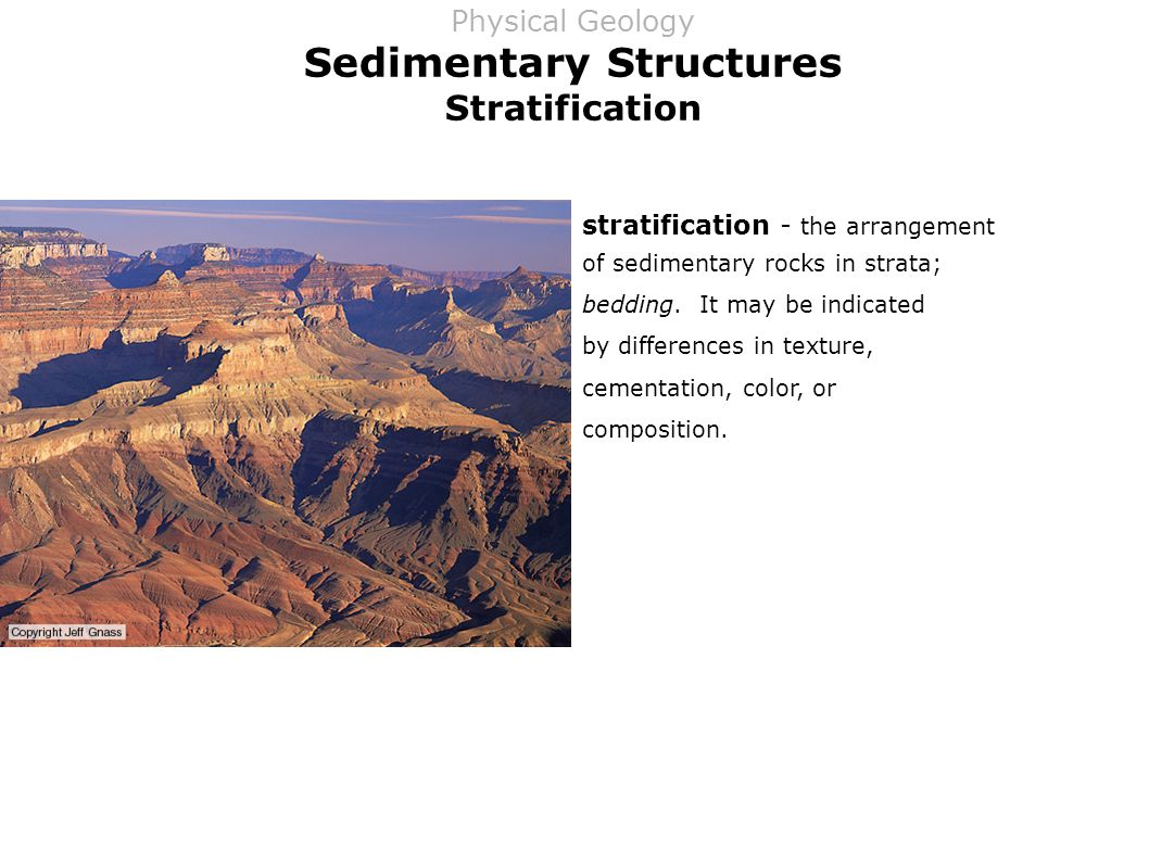 Sedimentary Structures Stratification stratification - the arrangement of sedimentary rocks in strata; bedding.